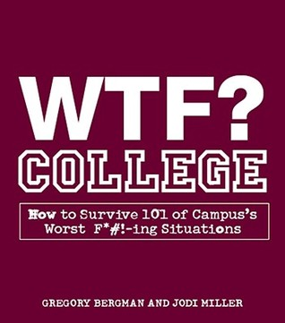 WTF? College: How to Survive 101 of Campus's Worst F*Vol.!-Ing Situations