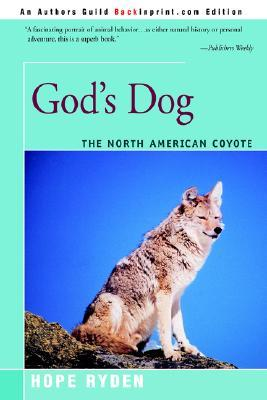 God's Dog: A Celebration of the North American Coyote