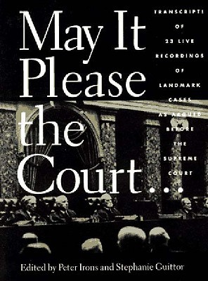 May It Please the Court by Peter H. Irons