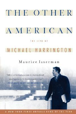 The Other American The Life Of Michael Harrington by Maurice Isserman