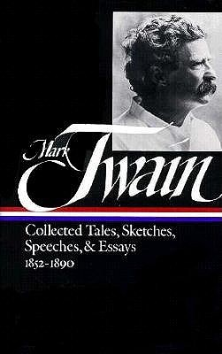 Collected Tales, Sketches, Speeches and Essays 1 by Mark Twain