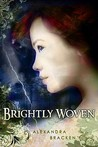 Brightly Woven by Alexandra Bracken