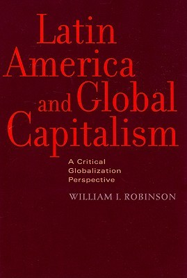 Latin America and Global Capitalism: A Critical Globalization Perspective