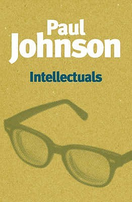Intellectuals: From Marx and Tolstoy to Sartre and Chomsky