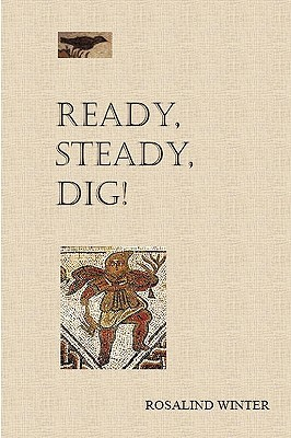 Ready, Steady, Dig by Rosalind Winter