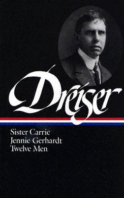 Sister Carrie, Jennie Gerhardt, Twelve Men by Theodore Dreiser