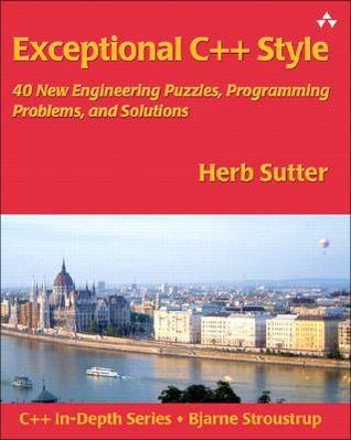 Exceptional C++ Style: 40 New Engineering Puzzles, Programming Problems and Solutions (C++ in Depth)