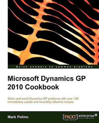 Microsoft Dynamics GP 2010 CookBook by Mark Polino