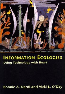 Information Ecologies by Bonnie A. Nardi