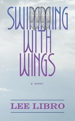Swimming with Wings by Lee Libro