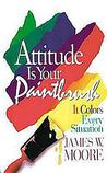 Attitude Is Your Paintbrush with Leader's Guide: It Colors Every Situation