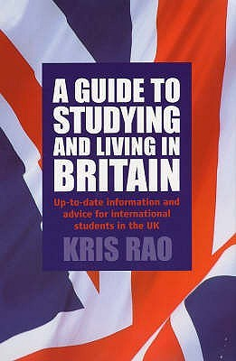 Guide to Studying and Living in Britain by Kris Rao