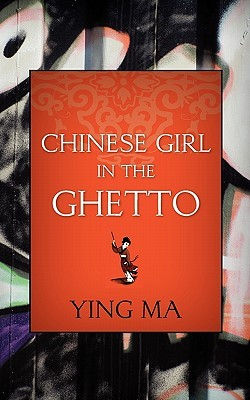 Chinese Girl in the Ghetto by Ying Ma