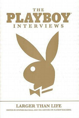 The Playboy Interviews: Larger Than Life
