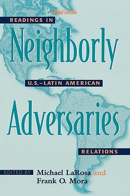 Neighborly Adversaries: Readings in U.S.-Latin American Relations