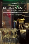 Everything Begins and Ends at the Kentucky Club by Benjamin Alire Sáenz