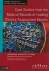 Case Studies From The Medical Records Of Leading Chinese Acupuncture Experts (International Acupuncture Textbooks)