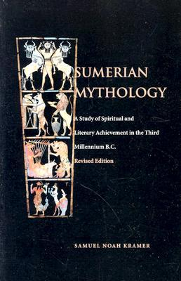 Sumerian Mythology by Samuel Noah Kramer