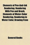 Elements of Pen-And-Ink Rendering; Rendering with Pen and Brush, Elements of Water-Color Rendering, Rendering in Water Color, Drawing from