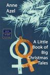 A Little Book of Big Christmas Tales by Anne Azel