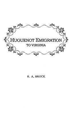 Huguenot Emigration to Virginia . . . by Robert A. Brock