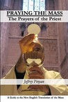 Praying The Mass: The Prayers Of The Priest