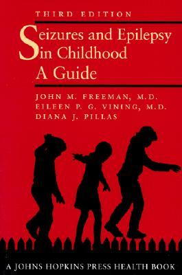 Seizures and Epilepsy in Childhood by John M. Freeman