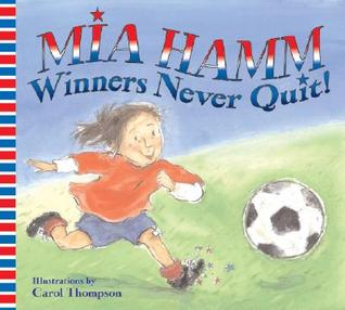 Winners Never Quit! by Mia Hamm