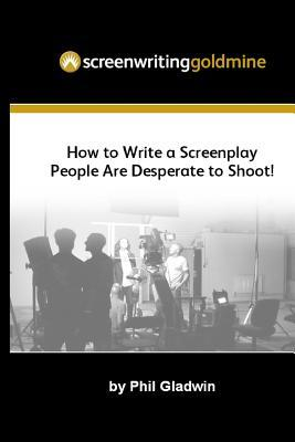 Screenwriting Goldmine by Phil Gladwin