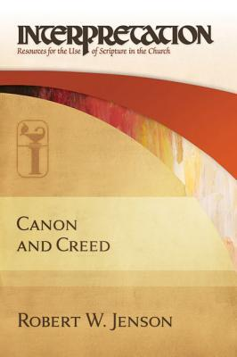 Canon and Creed (Interpretation) by Robert W. Jenson