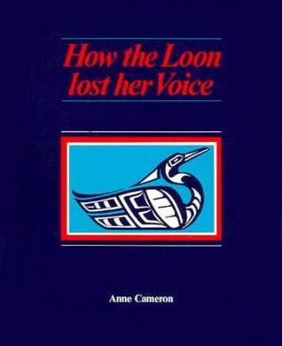 How the Loon Lost Her Voice by Anne Cameron