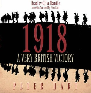 1918a Very British Victory by Peter Hart