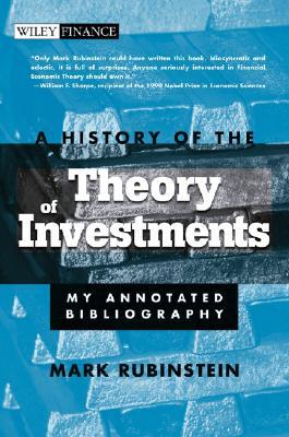 A History of the Theory of Investments: My Annotated Bibliography (Wiley Finance)
