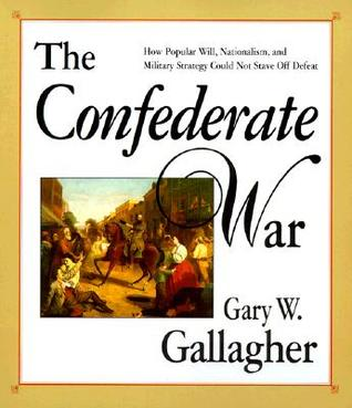 The Confederate War by Gary W. Gallagher