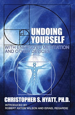 Undoing Yourself with Energized Meditation by Christopher S. Hyatt