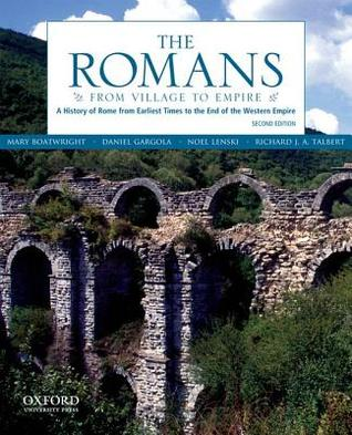 The Romans: From Village to Empire: A History of Rome from Earliest Times to the End of the Western Empire