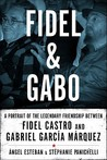 Fidel and Gabo: A Portrait of the Legendary Friendship Between Fidel Castro and Gabriel García Márquez