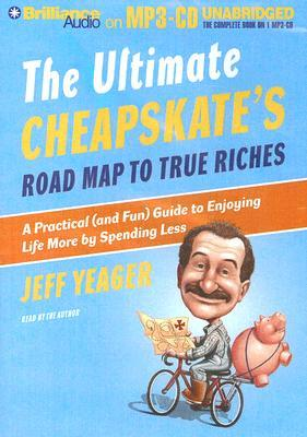 The Ultimate Cheapskate's Road Map to True Riches by Jeff Yeager