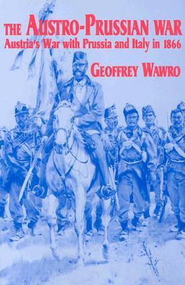 The Austro-Prussian War by Geoffrey Wawro