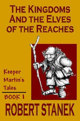 The Kingdoms and the Elves of the Reaches by Robert Stanek