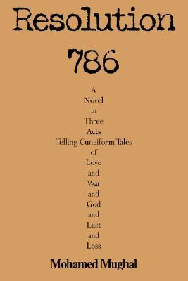 Resolution 786: A Novel in Three Acts Telling Cuneiform Tales of Love and War and God and Lust and Loss