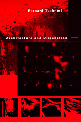 Architecture and Disjunction by Bernard Tschumi