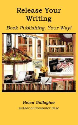 Release Your Writing: Book Publishing, Your Way