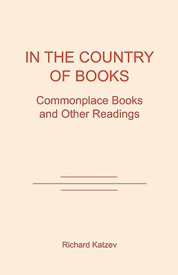 In the Country of Books: Commonplace Books and Other Readings