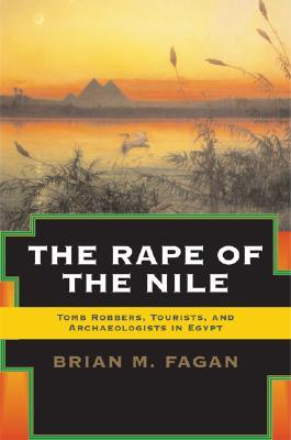 The Rape of the Nile: Tomb Robbers, Tourists, and Archaeologists in Egypt (Revised and Updated)