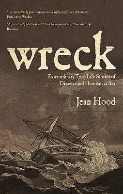 Wreck: Extraordinary True-Life Stories of Disaster and Heroism at Sea