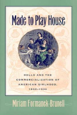 Made to Play House by Miriam Formanek-Brunell