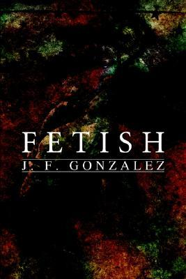 Fetish by J.F. Gonzalez