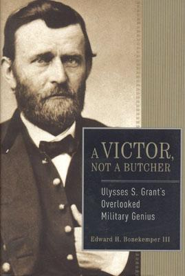 A Victor, Not a Butcher: Ulysses S. Grant's Overlooked Military Genius