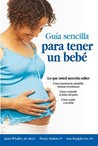 The Simple Guide to Having a Baby-Spanish Edition (Guia Sencilla Para Tender Un Bebe: What You Need to Know